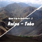 Road Trip to Spiti Part – 3 | Kalpa – Tabo | Travelogue