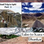 Road Trip to Spiti Part – 5 | Tabo to Kaza via Dhankar | Travelogue